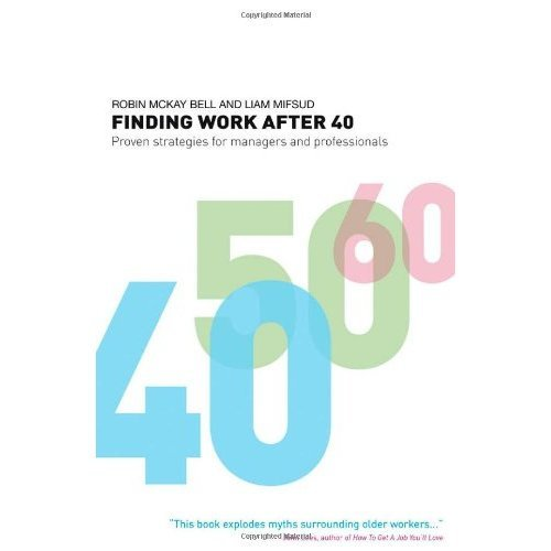 Finding Work After 40: Proven Strategies for Managers and Professionals