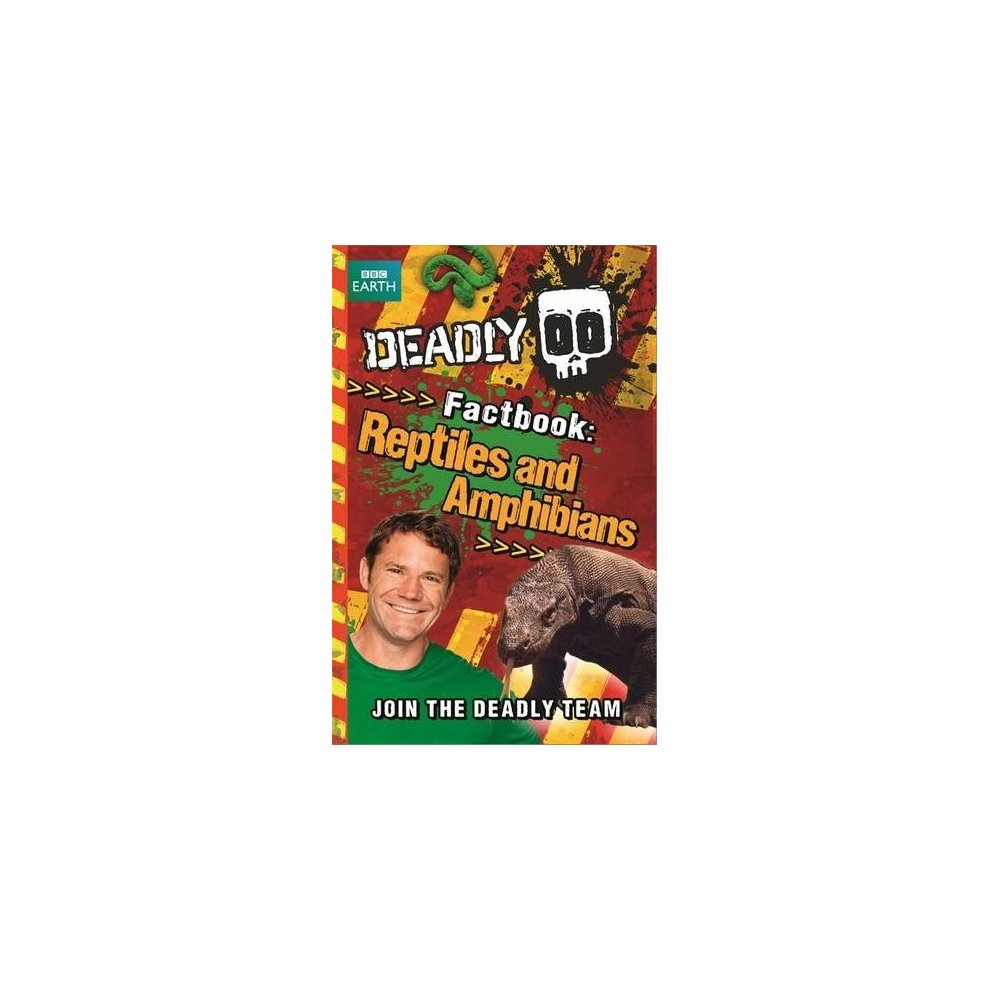 Deadly Factbook: Reptiles and Amphibians: Book 3 (Steve Backshalls Deadly series)