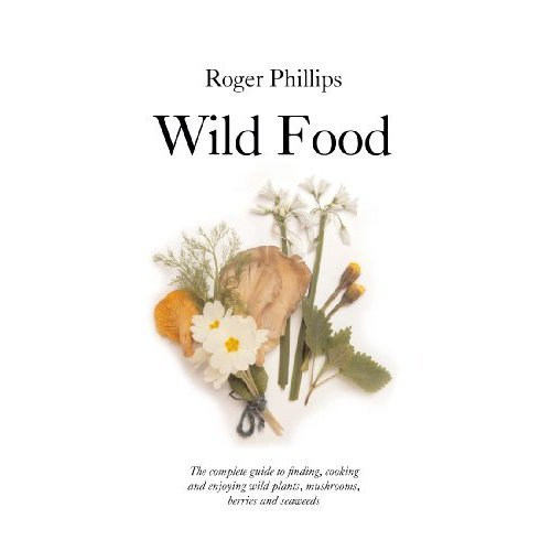 Wild Food: A Complete Guide for Foragers (Natural History Photographic Guides)