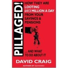 Pillaged! How They Are Looting Â??413 Million a Day from Your Savings and Pensions