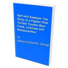 Spit and Sawdust: The Story of a Fighter Pilot Turned 'Cordon Bleu' Cook, Licensee and Restauranteur