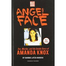 Angel Face: The True Story of Student Killer Amanda Knox: The Real Story of Student Killer Amanda Knox