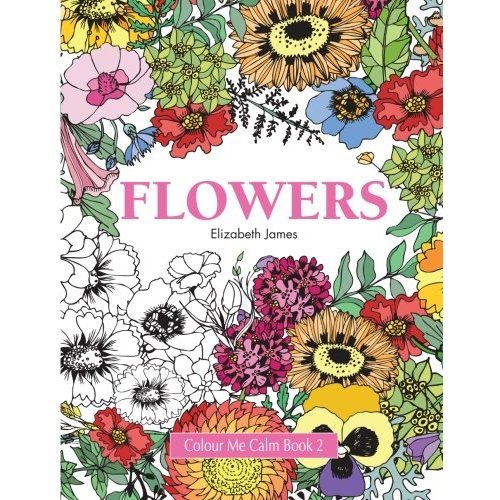 Colour Me Calm Book 2: Flowers: Volume 2 (Colour Me Calm Collection)