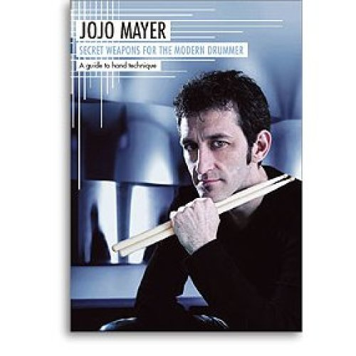 Jojo Mayer: Secret Weapons For The Modern Drummer - A Guide To Hand Technique (German Edition)