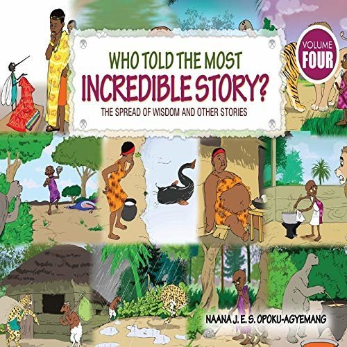 Who Told the Most Incredible Story: Vol 4. The Spread of Wisdom and Other Stories