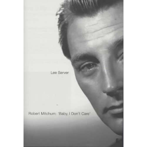 Robert Mitchum: Baby, I Don't Care