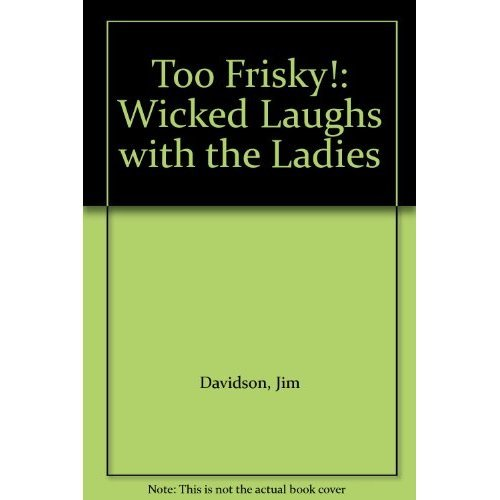 Too Frisky!: Wicked Laughs with the Ladies