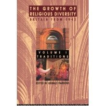The Growth of Religious Diversity: Britain from 1945 - Volume I: Traditions: Traditions Vol 1