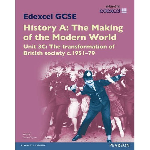 Edexcel GCSE History A the Making of the Modern World: Unit 3C the Transformation of British Society c.1951-79 SB 2013 (Edexcel GCSE MW History 2013)