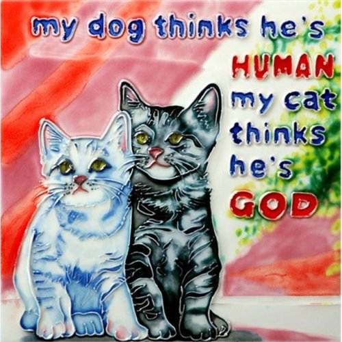 En Vogue B-276 My Dog thinks hes Human... My Cat thinks hes God. - Decorative Ceramic Art Tile - 8 in. x 8 in.