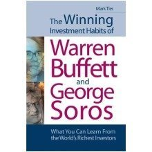 The Winning Investment Habits of Warren Buffett and George Soros: What You Can Learn from the World's Richest Investors