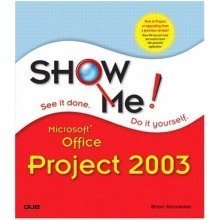 Show Me Microsoft Office Project 2003 2003