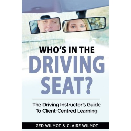 Who's In The Driving Seat The Driving Instructor's Guide Client-Centred Learning