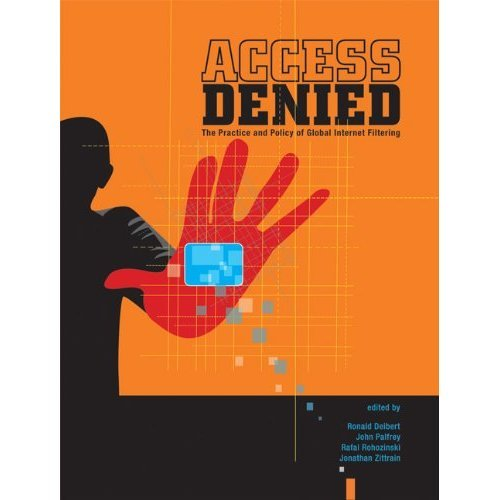 Access Denied: The Practice and Policy of Global Internet Filtering (Information Revolution and Global Politics)