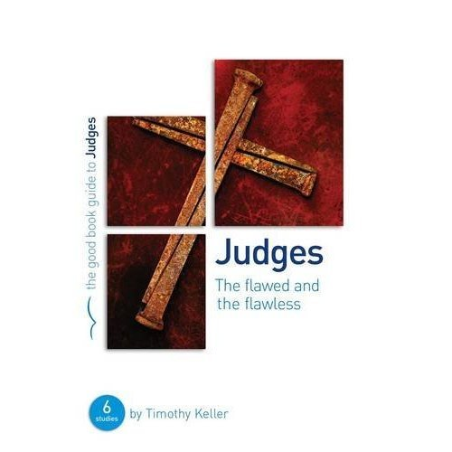 Judges: The Flawed and the Flawless (Good Book Guide) (Good Book Guides)
