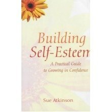 Building Self-esteem: a Practical Guide to Growing in Confidence
