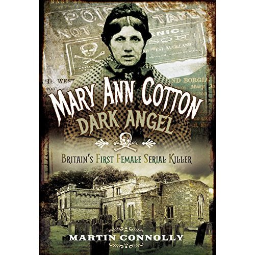 Mary Ann Cotton - Dark Angel: Britain s First Female Serial Killer