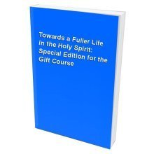 Towards a Fuller Life in the Holy Spirit: Special Edition for the Gift Course