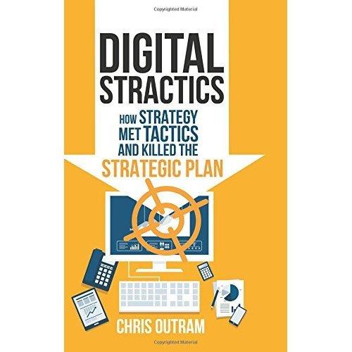 Digital Stractics: How Strategy Met Tactics and Killed the Strategic Plan