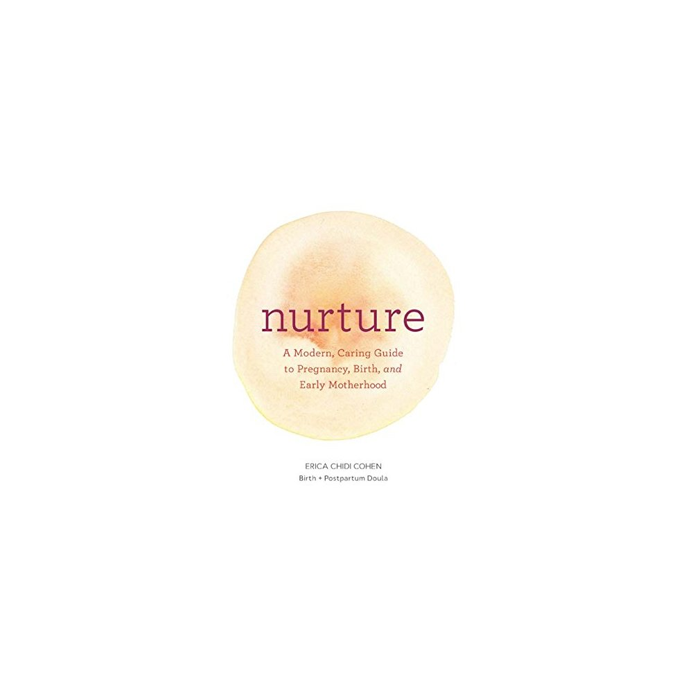 ISBN 9781452152639 product image for Nurture: A Modern Guide to Pregnancy, Birth, Early Motherhood and Trusting Yours | upcitemdb.com
