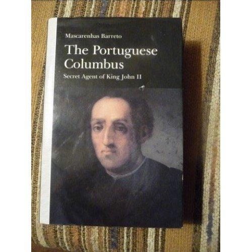 The Portuguese Columbus: Secret Agent of King John II