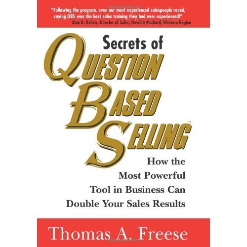 Secrets of Question-based Selling: Sale Strategies for Spectacular Results