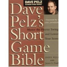 Dave Pelz's Short Game Bible