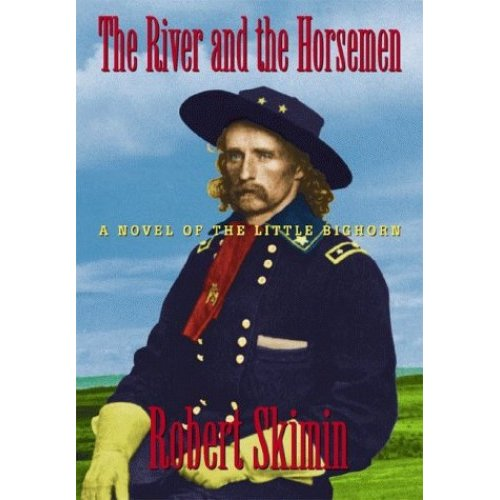 The River and the Horsemen: A Novel of the Little Bighorn