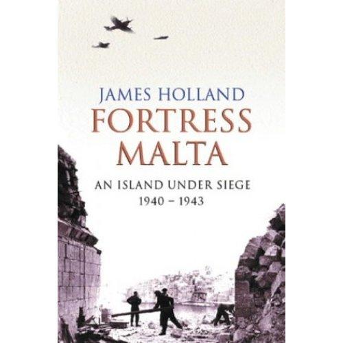 Fortress Malta: An Island Under Siege 1940-1943