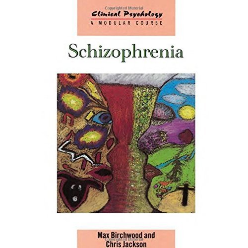 Schizophrenia (Clinical Psychology: A Modular Course)