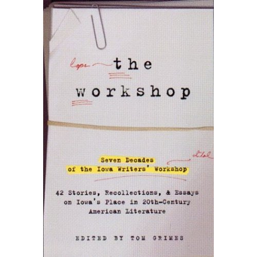 The Workshop: Seven Decades of the Iowa Writers' Workshop : Forty-Three Stories, Recollections, and Essays on Iowa's Place in Twentieth-Century Am...